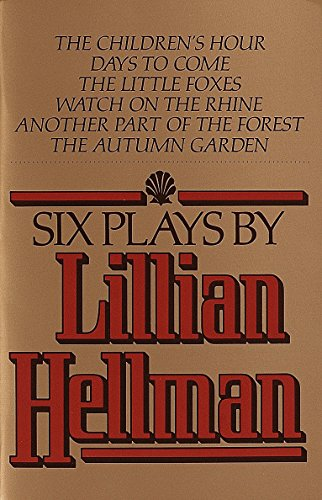 Six Plays by Lillian Hellman, Hellman, Lillian