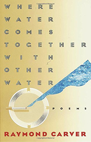 Where Water Comes Together with Other Water: Poems, Carver, Raymond