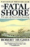 The Fatal Shore : The epic of Australia's founding (Vintage) - book cover picture