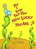Did I Ever Tell You How Lucky You Are? (1973) (Book) written by Dr. Seuss