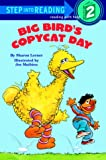 Big Bird's Copycat Day: Featuring Jim Henson's Sesame Street Muppets (Step Into Reading: A Step 2 Book (Paperback))