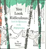 You Look Ridiculous, Said the Rhinoceros to the Hippopotamus - book cover picture