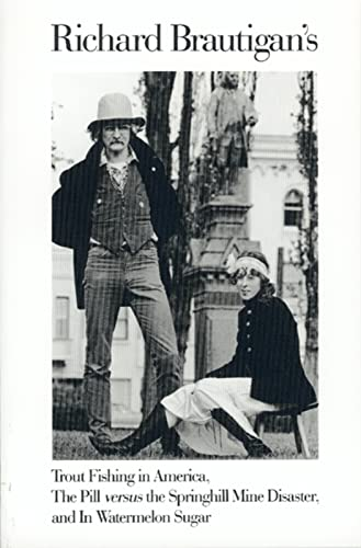 Richard Brautigan's Trout Fishing in America, The Pill Versus the Springhill Mine Disaster, and In Watermelon Sugar, Brautigan, Richard