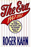 The Era: 1947-1957, When the Yankees, the Giants, and the Dodgers Ruled the World - book cover picture