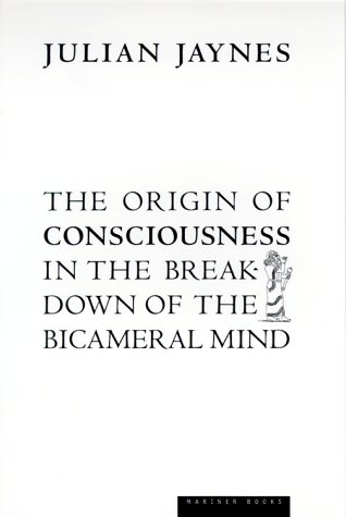 The Origin of Consciouness in the Breakdown of the Bicameral Mind, Jaynes, Julian