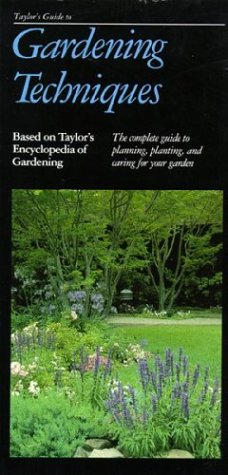 Taylor's Guide to Gardening Techniques: The Complete Guide to Planning, Planting, and Caring for Your Garden (Taylor's Gardening Guides)