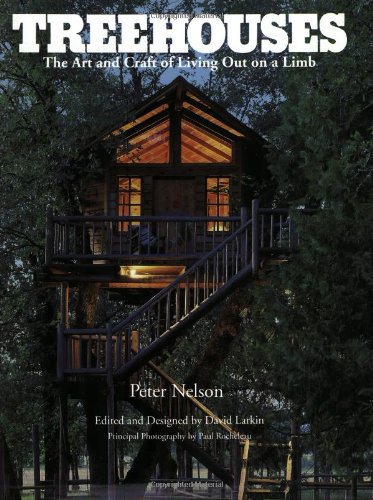 Treehouses: The Art and Craft of Living Out on a Limb, Nelson, Peter