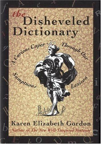 The Disheveled Dictionary: A Curious Caper Through Our Sumptuous Lexicon, Gordon, Karen Elizabeth