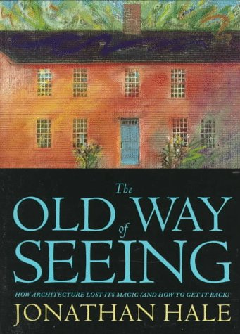 713. The Old Way of Seeing: How Architecture Lost Its Magic - And How to Get It Back