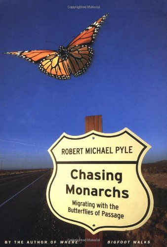 Chasing Monarchs: Migrating with the Butterflies of Passage, Pyle, Robert Michael