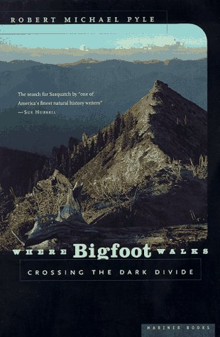 Where Bigfoot Walks: Crossing the Dark Divide, Pyle, Robert Michael