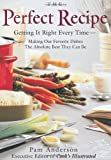 The Perfect Recipe : The Ultimate, Hands-Down Best Way to Cook Our Favorite Foods - book cover picture