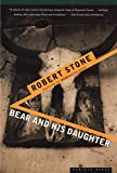 Book Cover: Bear And His Daughter: Stories By Robert Stone