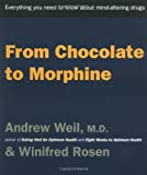 From Chocolate to Morphine : Everything You Need to Know About Mind-Altering Drugs