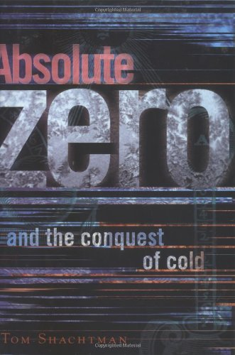 Absolute Zero: And the Conquest of Cold, Shachtman, Tom