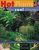 Hot Plants for Cool Climates : Gardening with Tropical Plants in Temperate Zones - book cover picture
