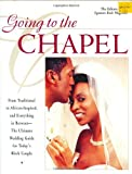 Going to the Chapel: From Traditional to African-Inspired, and Everything in Between-The Ultimate Wedding Guide to Today's Black Couple - book cover picture