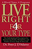 Live Right 4 Your Type: The Individualized Prescription for Maximizing Health, Metabolism, and Vitality in Every Stage of Your Life - book cover picture