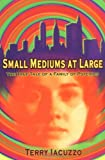 Small Mediums At Large: The True Tales of a Family of Psychics - book cover picture