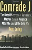 Comrade J: The Untold Secrets of Russia's Master Spy in the America After the End of the Cold War