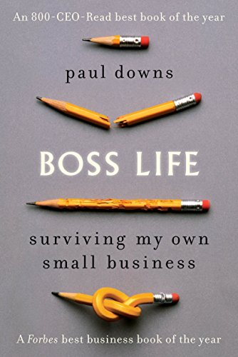 Boss Life: Surviving My Own Small Business - Paul Downs