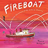 Fireboat: The Heroic Adventures of the John J. Harvey (Boston Globe-Horn Book Awards (Awards))