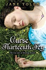 Curse of the Thirteenth Fey: The True Tale of Sleeping Beauty by Jane Yolen