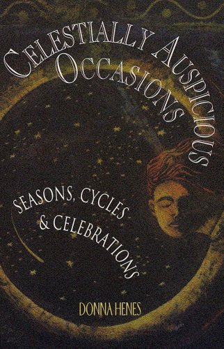 Celestially Auspicious Occasions: Seasons, Cycles, & Celebrations, Henes, Donna