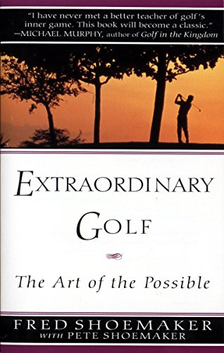 Extraordinary Golf: the Art of the Possible (Perigee) - Fred Shoemaker, Pete Shoemaker