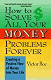 How to Solve All Your Money Problems Forever: Creating a Positive Flow of Money into Your Life - book cover picture