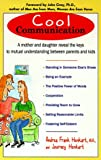 Cool Communication: A Mother and Daughter Reveal the Keys to Mutual Understanding Between Parents and Kids - book cover picture