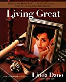 Living Great: Style Expert and Television Star Linda Dano Shows You How to Bring Style Home With Her Easy, Affordable Decorating Ideas and Techniques - book cover picture