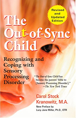 The Out-of-Sync Child: Recognizing and Coping with Sensory Processing Disorder, Revised Edition - Carol KranowitzLucy Jane Miller
