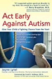 Book Cover: Act Early Against Autism: Give Your Child a Fighting Chance from the Start by Jayne Lytel