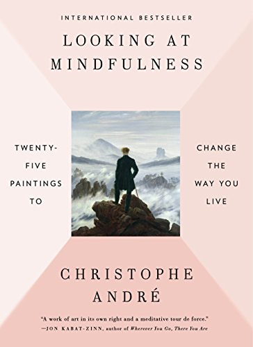 Looking at Mindfulness: Twenty-five Paintings to Change the Way You Live - Christophe Andre