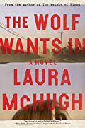 The Wolf Wants In by Laura McHugh