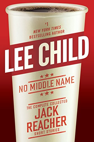 Jack Reacher : No middle name : the complete collected Jack Reacher short stories / Lee Child.