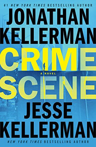 Crime scene : a novel / Jonathan Kellerman and Jesse Kellerman.
