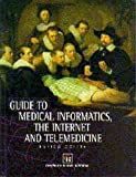 Guide to Medical Informatics, the Internet and Telemedicine - book cover picture
