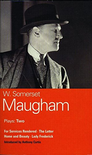 Maugham Plays: Two: For Services Rendered, The Letter, Home and Beauty, and Lady Frederick (World Classics) (Vol 2)