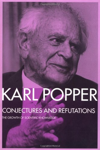 Conjectures and Refutations: The Growth of Scientific Knowledge by Karl R. Popper