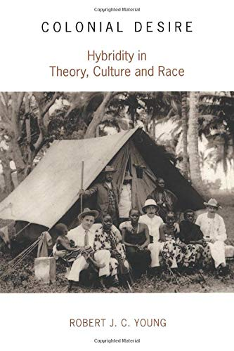 Colonial Desire: Hybridity in Theory, Culture and Race, ROBERT J.C. YOUNG