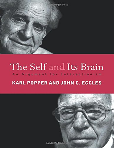 The Self and Its Brain: An Argument for Interactionism, by Popper, K. R., & Eccles, J. C.