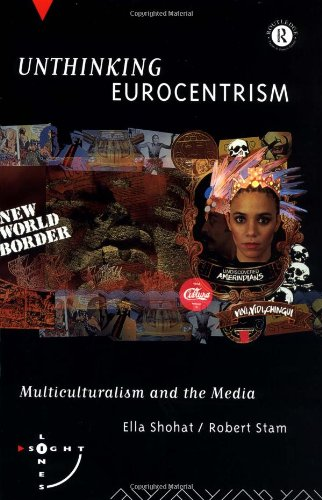 Unthinking Eurocentrism: Multiculturalism and the Media (Sightlines), Shohat, Ella; Stam, Robert