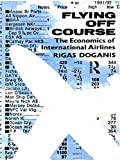 Flying Off Course: The Economics of International Airlines - book cover picture