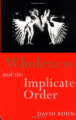 Wholeness and the Implicate Order, by Bohm, D.