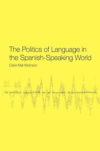 The Politics of Language in the Spanish-Speaking World: From Colonization to Globalization, Mar-Molinero, Clare