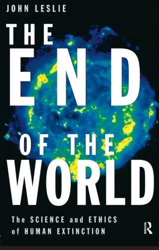 The End of the World: The Science and Ethics of Human Extinction, by Leslie, J