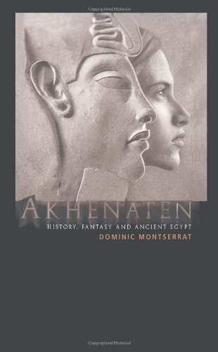 Akhenaten: History, Fantasy and Ancient Egypt by Dominic Montserrat