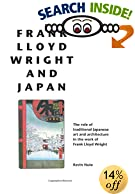 Frank Lloyd Wright and Japan : The Role of Traditional Japanese Art and Architecture in the Work of Frank Lloyd Wright